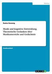 Musik Und Kognitive Entwicklung. Theoretische Gedanken Uber Musikunterricht Und Gedachtnis
