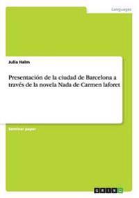 Presentacion de la Ciudad de Barcelona a Traves de la Novela NADA de Carmen Laforet