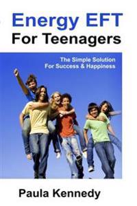 Energy eft for teenagers - the simple solution for success & happiness with