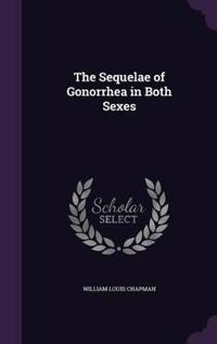 The Sequelae of Gonorrhea in Both Sexes
