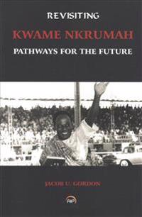 Revisiting kwame nkrumah - pathways for the future