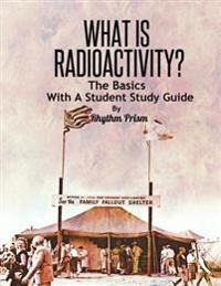 What Is Radioactivity? the Basics, with a Student Study Guide