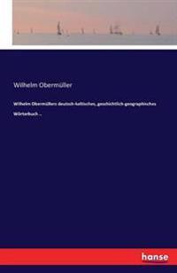 Wilhelm Obermullers Deutsch-Keltisches, Geschichtlich-Geographisches Worterbuch ..