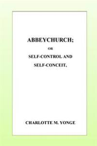 Abbeychurch Or, Self-Control and Self-Conceit