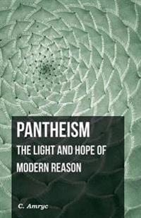 Pantheism - The Light And Hope Of Modern Reason