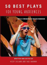 50 Best Plays for Young Audiences: Theatre-Making for Children and Young People in England: 1965-2015