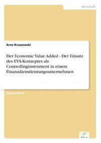 Der Economic Value Added - Der Einsatz Des Eva-Konzeptes ALS Controllinginstrument in Einem Finanzdienstleistungsunternehmen