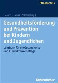 Gesundheitsforderung Und Pravention Bei Kindern Und Jugendlichen: Lehrbuch Fur Die Gesundheits- Und Kinderkrankenpflege