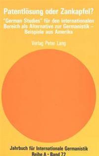 Patentloesung Oder Zankapfel?: German Studies Fuer Den Internationalen Bereich ALS Alternative Zur Germanistik - Beispiele Aus Amerika