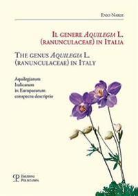 Il Genere Aquilegia L. (Ranunculaceae) in Italia / The Genus Aquilegia L. (Ranunculaceae) in Italy: Aquilegiarum Italicarum in Europaearum Conspectu D