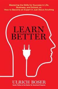 Learn Better: Mastering the Skills for Success in Life, Business, and School, Or, How to Becom E an Expert in Just about Anything