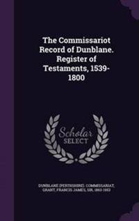 The Commissariot Record of Dunblane. Register of Testaments, 1539-1800