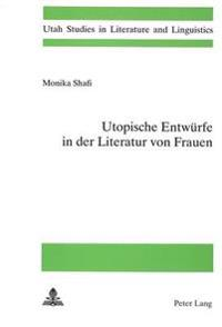 Utopische Entwuerfe in Der Literatur Von Frauen