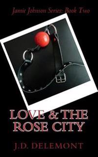 Love & the Rose City: Jamie Johnson Series: Book Two