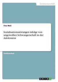 Sozialisationsst rungen Infolge Von Ungewollter Schwangerschaft in Der Adoleszenz
