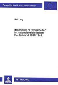 Italienische -Fremdarbeiter- Im Nationalsozialistischen Deutschland 1937-1945