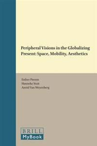 Peripheral Visions in the Globalizing Present: Space, Mobility, Aesthetics