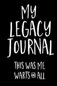 My Legacy Journal (Black): This Was Me, Warts & All!