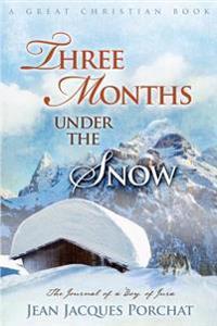 Three Months Under the Snow