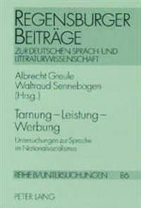 Tarnung Leistung Werbung: Untersuchungen Zur Sprache Im Nationalsozialismus