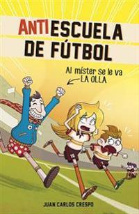Antiescuela de Futbol #3. Al Mister Se Le Va La Olla / Soccer Anti-School #3. Th E Coach Loses It