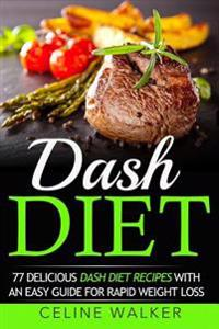 Dash Diet: 77 Delicious Dash Diet Recipes with an Easy Guide for Rapid Weight Loss