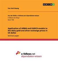 Application of Arma and Garch Models to the Daily Gold and Silver Exchange Prices in Us Dollar