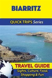 Biarritz Travel Guide (Quick Trips Series): Sights, Culture, Food, Shopping & Fun