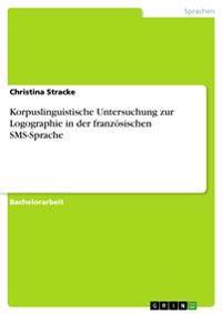 Korpuslinguistische Untersuchung Zur Logographie in Der Franzosischen SMS-Sprache