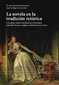 La Novela En La Tradicion Retorica: Conceptos Retorico-Poeticos En La Literatura Espanola, Francesa, Inglesa y Alemana (1650-1900)