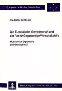 Die Europaeische Gemeinschaft Und Der Rat Fuer Gegenseitige Wirtschaftshilfe - Multilaterale Diplomatie Oder Blockpolitik?