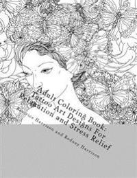Adult Coloring Book: Tattoo Art Designs for Relaxation and Stress Relief