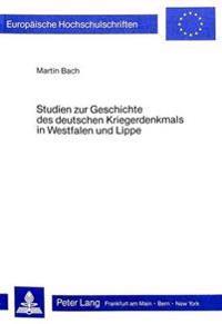 Studien Zur Geschichte Des Deutschen Kriegerdenkmals in Westfalen Und Lippe