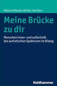 Meine Brucke Zu Dir: Menschen Inner- Und Ausserhalb Des Autistischen Spektrums Im Dialog