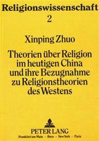 Theorien Ueber Religion Im Heutigen China Und Ihre Bezugnahme Zu Religionstheorien Des Westens