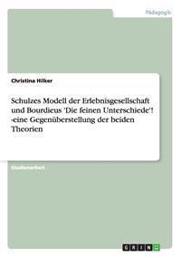 Schulzes Modell Der Erlebnisgesellschaft Und Bourdieus 'Die Feinen Unterschiede'! -Eine Gegenuberstellung Der Beiden Theorien