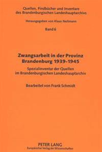 Zwangsarbeit in Der Provinz Brandenburg 1939-1945: Spezialinventar Der Quellen Im Brandenburgischen Landeshauptarchiv
