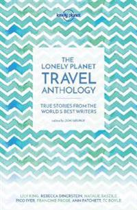 Lonely planet travel anthology - true stories from the worlds best writers
