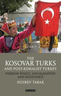 The Kosovar Turks and Post-Kemalist Turkey: Foreign Policy, Socialization and Resistance
