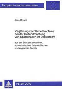 Verjaehrungsrechtliche Probleme Bei Der Geltendmachung Von Spaetschaeden Im Deliktsrecht: Aus Der Sicht Des Deutschen, Schweizerischen, Oesterreichisc