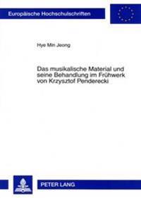 Das Musikalische Material Und Seine Behandlung Im Fruehwerk Von Krzysztof Penderecki: Eine Studie Zum Cluster Und Zur Klangfarbe