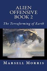 Alien Offensive - Book 2: The Terraforming of Earth