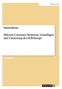 Efficient Consumer Response. Grundlagen und Umsetzung des ECR-Europe