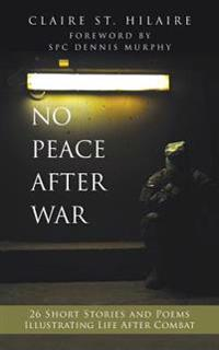 No Peace After War: 26 Short Stories and Poems Illustrating Life After Combat