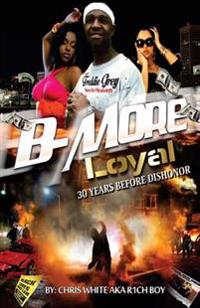 B-More Loyal: 30 Years Before Dishonor