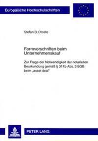 Formvorschriften Beim Unternehmenskauf: Zur Frage Der Notwendigkeit Der Notariellen Beurkundung Gemae 311b ABS. 3 Bgb Beim Asset Deal