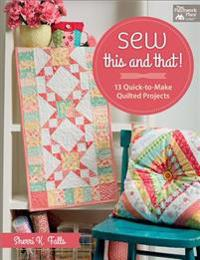 Sew This and That!: 13 Quick-To-Make Quilted Projects