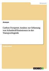 Carbon Footprint. Ans�tze Zur Erfassung Von Schadstoff-Emissionen in Der Transportlogistik