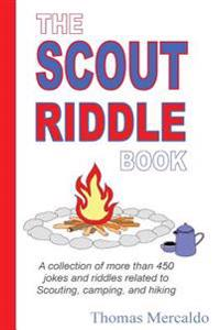 The Scout Riddle Book: A Collection of Jokes and Riddles Related to Scouting, Camping, and Hiking