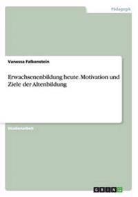 Erwachsenenbildung heute. Motivation und Ziele der Altenbildung